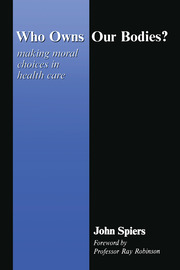 Who Owns Our Bodies?: Making Moral Choices in Health Care