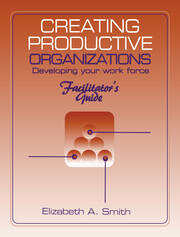 Creating Productive Organizations: Manual and Facilitator's Guide