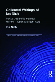 Collected Writings of Ian Nish: Part 2: Japanese Political History - Japan and East Asia