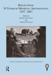 Reflections: 50 Years of Medieval Archaeology, 1957-2007: No. 30: 50 Years of Medieval Archaeology, 1957-2007