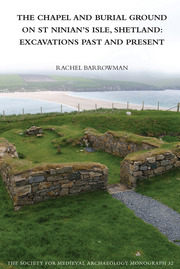The Chapel and Burial Ground on St Ninian's Isle, Shetland: Excavations Past and Present: v. 32: Excavations Past and Present