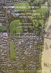 Transforming Townscapes: From Burh to Borough: the Archaeology of Wallingford, AD 800-1400