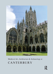 Medieval Art, Architecture & Archaeology at Canterbury