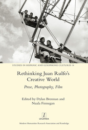 Rethinking Juan Rulfo's Creative World: Prose, Photography, Film