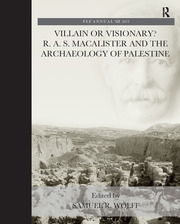 Villain or Visionary?: R. A. S. Macalister and the Archaeology of Palestine