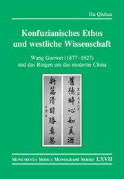 Konfuzianisches Ethos und westliche Wissenschaft: Wang Guowei (1877-1927) und das Ringen um das moderne China
