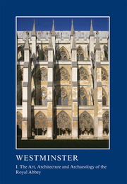 Westminster Part I: The Art, Architecture and Archaeology of the Royal Abbey