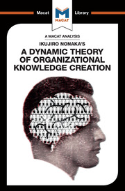 Ikujiro Nonaka's A Dynamic Theory of Organisational Knowledge Creation
