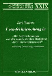 """T'ien-fei hsien-sheng lu. """"Die Aufzeichnungen von der manifestierten Heiligkeit der Himmelsprinzessin"""": Einleitung, Übersetzung, Kommentar"""