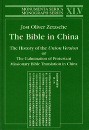 Bible in China: The History of the Union Version or the Culmination of Protestant Missionary Bible Translation in China