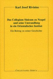 Das Collegium Sinicum zu Neapel und seine Umwandlung in ein Orientalisches Institut: Ein Beitrag zu seiner Geschichte