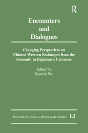 Encounters and Dialogues: Changing Perspectives on Chinese-Western Exchanges from the Sixteenth to Eighteenth Centuries