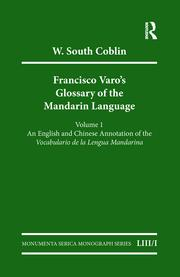 Francisco Varo's Glossary of the Mandarin Language: Vol. 1: An English and Chinese Annotation of the Vocabulario de la Lengua Mandarina Vol. 2: Pinyin and English Index of the Vocabulario de la Lengua Mandarina
