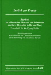 Zurück zur Freude. Studien zur chinesischen Literatur und Lebenswelt und ihrer Rezeption in Ost und West: Festschrift für Wolfgang Kubin