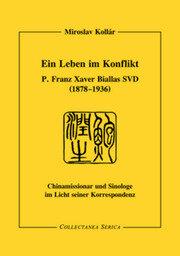 Ein Leben im Konflikt: P. Franz Xaver Biallas SVD (1878-1936). Chinamissionar und Sinologe im Licht seiner Korrespondenz