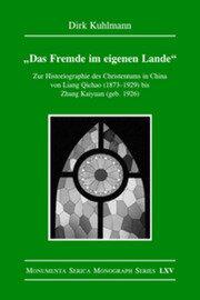 Das Fremde im eigenen Lande: Zur Historiographie des Christentums in China von Liang Qichao (1873–1929) bis Zhang Kaiyuan (geb. 1926)