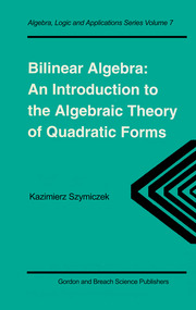 Bilinear Algebra: An Introduction to the Algebraic Theory of Quadratic Forms