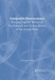 Integrative Neuroscience: Bringing Together Biological, Psychological and Clinical Models of the Human Brain