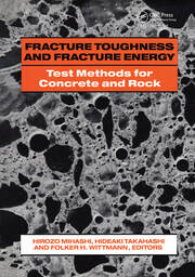 Fracture Toughness and Fracture Energy: Test Methods for Concrete and Rock: Proceedings of the international workshop, Sendai, 12-14 October 1988